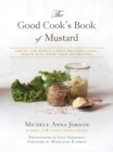 The Good Cook's Book of Mustard : One of the World's Most Beloved Condiments, with more than 100 recipes - Book