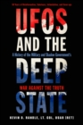 Ufos and the Deep State : A History of the Military and Shadow Government's War Against the Truth 50 Years of Disinformation, Saboteurs, Intimidation, and Cover-Ups - Book
