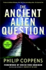 The Ancient Alien Question, 10th Anniversary Edition : An Inquiry into the Existence, Evidence, and Influence of Ancient Visitors - Book