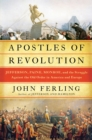 Apostles of Revolution : Jefferson, Paine, Monroe, and the Struggle Against the Old Order in America and Europe - Book