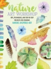 Nature Art Workshop : Tips, techniques, and step-by-step projects for creating nature-inspired art - Book