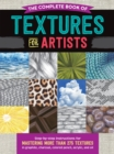 The Complete Book of Textures for Artists : Step-by-step instructions for mastering more than 275 textures in graphite, charcoal, colored pencil, acrylic, and oil - Book