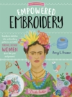 Empowered Embroidery : Transform sketches into embroidery patterns and stitch strong, iconic women from the past and present - Book
