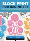 Block Print for Beginners : Learn to make lino blocks and create unique relief prints - Book
