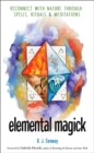 Elemental Magick : Reconnect with Nature through Spells, Rituals, & Meditations - eBook