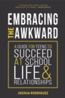Embracing the Awkward : A Guide for Teens to Succeed at School, Life and Relationships - Book