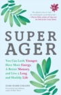 Super Ager : You Can Look Younger, Have More Energy, a Better Memory, and Live a Long and Healthy Life - Book