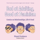 Bad at Adulting, Good at Feminism : Comics on Relationships, Life and Food - Book