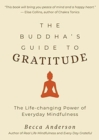 The Buddha's Guide to Gratitude : The Life-changing Power of Every Day Mindfulness - Book