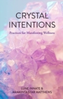 Crystal Intentions : Practices for Manifesting Wellness - Book
