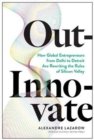 Out-Innovate : How Global Entrepreneurs - from Delhi to Detroit - Are Rewriting the Rules of Silicon Valley - Book