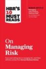 HBR's 10 Must Reads on Managing Risk : (with bonus article 'Managing 21st-Century Political Risk' by Condoleezza Rice and Amy Zegart) - Book