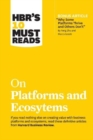 HBR's 10 Must Reads on Platforms and Ecosystems - Book