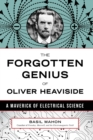 The Forgotten Genius of Oliver Heaviside : A Maverick of Electrical Science - eBook