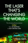 The Laser That's Changing the World : The Amazing Stories behind Lidar, from 3D Mapping to Self-Driving Cars - Book