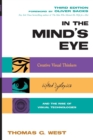 In the Mind's Eye : Creative Visual Thinkers, Gifted Dyslexics, and the Rise of Visual Technologies - Book