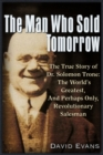 The Man Who Sold Tomorrow : The True Story of Dr. Solomon Trone The Worldas Greatest & Most Successful & Perhaps Only Revolutionary Salesman - Book