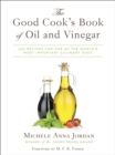 The Good Cook's Book of Oil and Vinegar : One of the World's Most Delicious Pairings, with more than 150 recipes - eBook