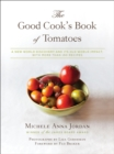 The Good Cook's Book of Tomatoes : A New World Discovery and Its Old World Impact, with more than 150 recipes - eBook
