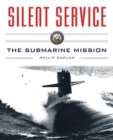 Silent Service : Submarine Warfare from World War II to the Present?An Illustrated and Oral History - eBook