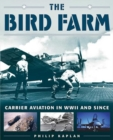 The Bird Farm : Carrier Aviation and Naval Aviators?A History and Celebration - eBook