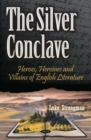 The Silver Conclave: Heroes, Heroines and Villains of English Literature - eBook