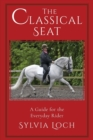 The Classical Seat : A Guide for the Everyday Rider - Book