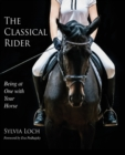 The Classical Rider : Being at One With Your Horse - Book