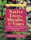 Native Trees, Shrubs, and Vines : A Guide to Using, Growing, and Propagating North American Woody Plants (Latest Edition) - Book