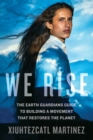 We Rise : The Earth Guardians Guide to Building a Movement That Restores the Planet - Book