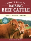Storey's Guide to Raising Beef Cattle, 4th Edition: Health, Handling, Breeding - Book