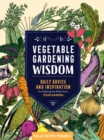 Vegetable Gardening Wisdom: Daily Advice and Inspiration for Getting the Most from Your Garden - Book