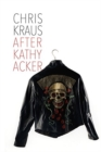 After Kathy Acker - A Literary Biography - Book