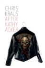 After Kathy Acker : A Literary Biography - eBook