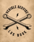 Vehicle Service Log Book : Maintenance and Repair Record Book for Cars, Trucks, Motorcycles & Other Vehicles - Book