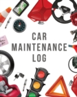 Car Maintenance Log : Maintenance and Repair Record Book for Cars and Vehicles - Automobile - Road Trip - Book