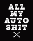 All My Auto Shit : Maintenance and Repair Record Book for Cars, Trucks, Motorcycles & Other Vehicles - Book