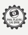 Pool Playing Log Book : Every Pool Player - Pocket Billiards - Practicing Pool Game - Individual Sports - Book