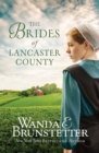 The Brides of Lancaster County : 4 Bestselling Amish Romance Novels - eBook