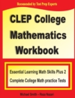 CLEP College Mathematics Workbook : Essential Learning Math Skills Plus Two College Math Practice Tests - Book
