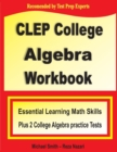 CLEP College Algebra Workbook : Essential Learning Math Skills Plus Two College Algebra Practice Tests - Book