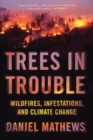 Trees In Trouble : Wildfires, Infestations, and Climate Change - Book