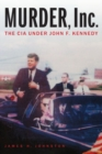 Murder, Inc. : The CIA Under John F. Kennedy - Book