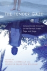 The Tender Gaze - Compassionate Encounters on the German Screen, Page, and Stage - Book