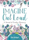 Imagine Out Loud : A Journal of Creative Discovery - Book