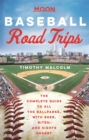 Moon Baseball Road Trips (First Edition) : The Complete Guide to All the Ballparks, with Beer, Bites, and Sights Nearby - Book