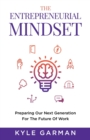 The Entrepreneurial Mindset : Preparing Our Next Generation For The Future of Work - Book