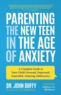 Parenting the New Teen in the Age of Anxiety : Raising Happy, Healthy Humans Ages 8 to 24 - Book