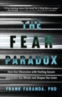 The Fear Paradox : How Our Obsession with Feeling Secure Imprisons Our Minds and Shapes Our Lives (For Readers of Culture of Fear) - Book
