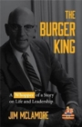 The Burger King : A Whopper of a Story on Life and Leadership (For Fans of Company History Books like My Warren Buffett Bible or Elon Musk) - Book